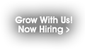 Grow With Us! Now Hiring.